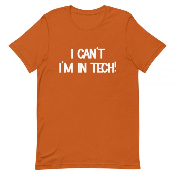 I Can't I'm In Tech T-Shirt
