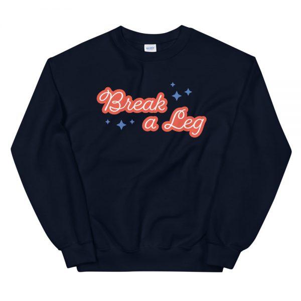 Break A Leg Sweatshirt