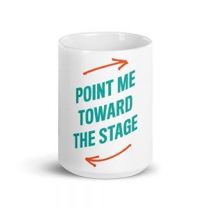 Point Me Toward The Stage Mug