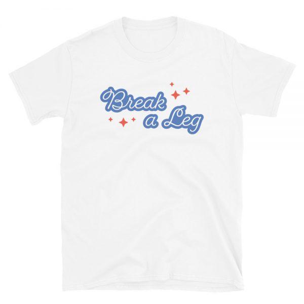 Break A Leg (Blue Font) T-Shirt