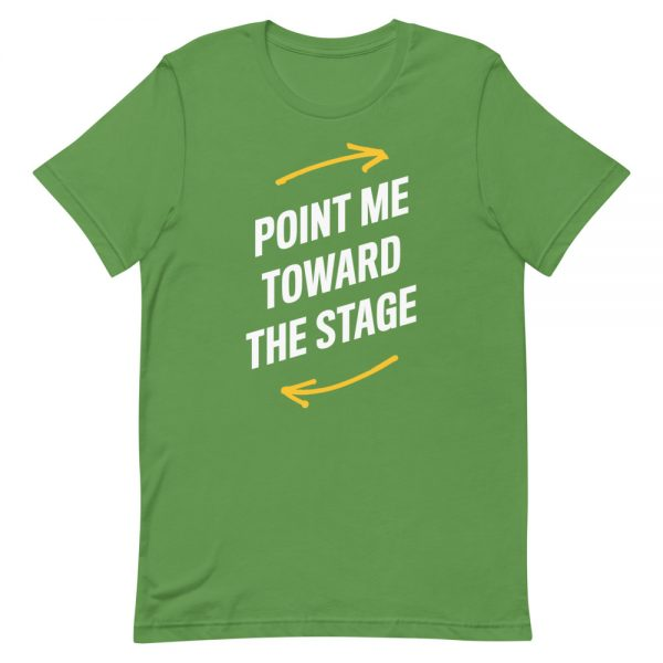 Point Me Toward The Stage T-Shirt
