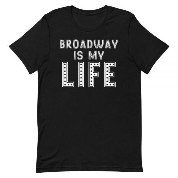 Broadway Is My Life Unisex T-Shirt
