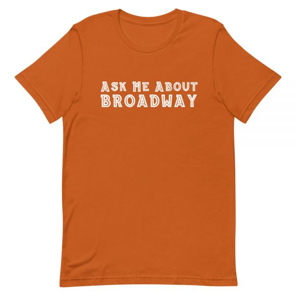 Ask Me About Broadway Unisex T-Shirt