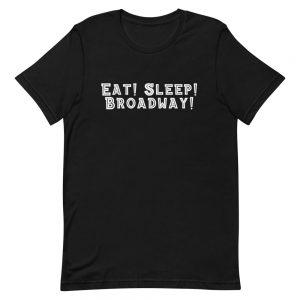 Eat Sleep Broadway Unisex T-Shirt