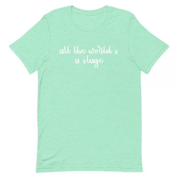 All The World's A Stage Unisex T-Shirt